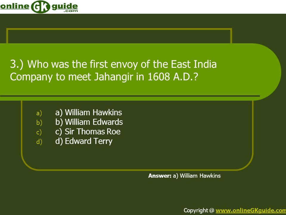3.) Who was the first envoy of the East India Company to meet Jahangir in 1608 A.D.