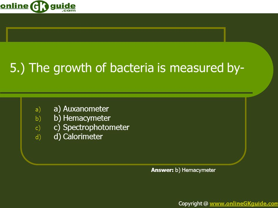 5.) The growth of bacteria is measured by-