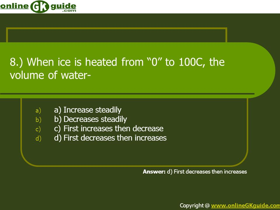 8.) When ice is heated from 0 to 100C, the volume of water-