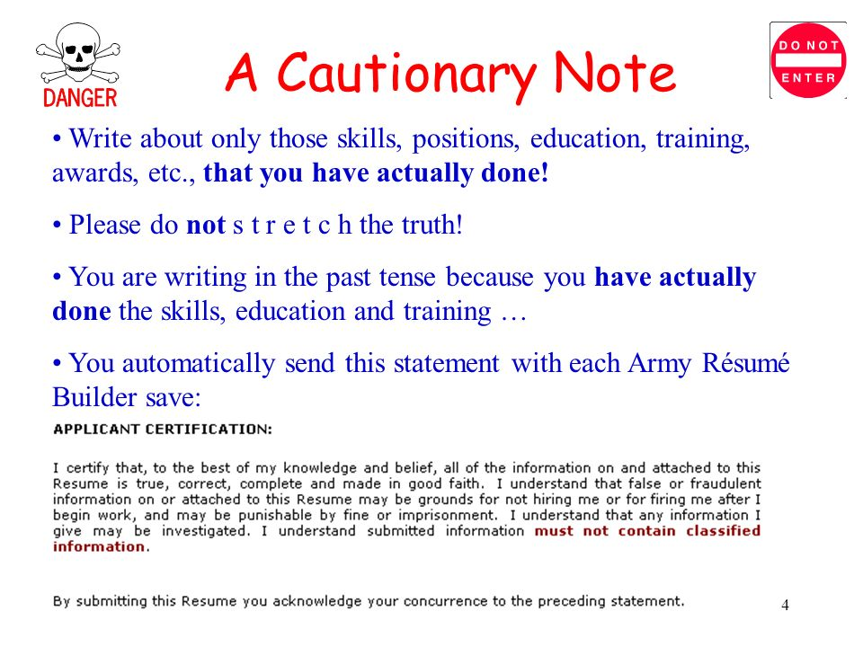 A Cautionary NoteWrite about only those skills, positions, education, training, awards, etc., that you have actually done!