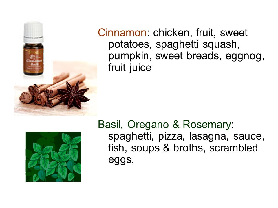 Cinnamon: chicken, fruit, sweet potatoes, spaghetti squash, pumpkin, sweet breads, eggnog, fruit juice