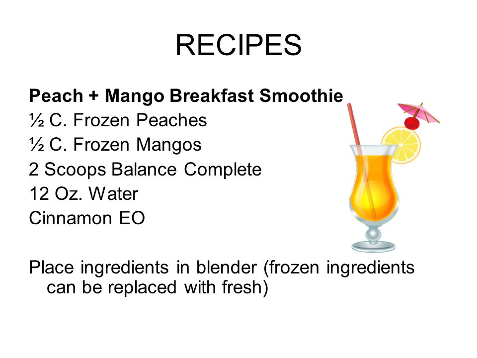 RECIPES Peach + Mango Breakfast Smoothie ½ C. Frozen Peaches