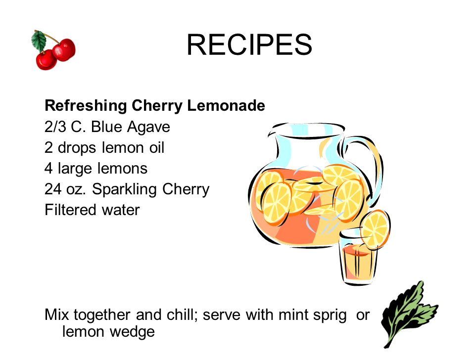RECIPES Refreshing Cherry Lemonade 2/3 C. Blue Agave 2 drops lemon oil