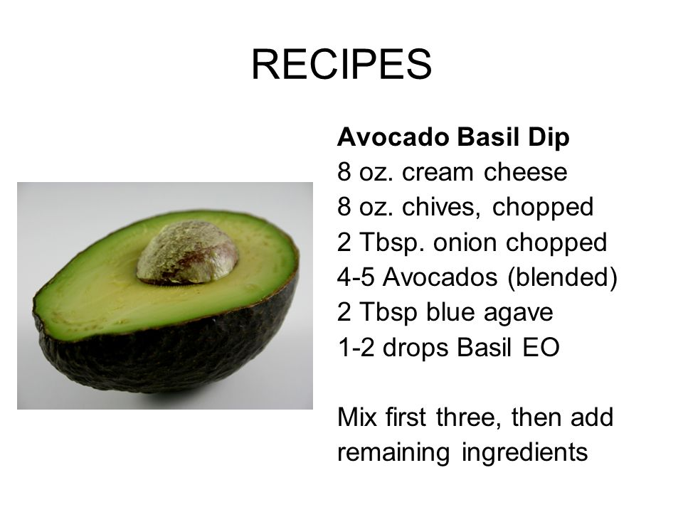 RECIPES Avocado Basil Dip 8 oz. cream cheese 8 oz. chives, chopped