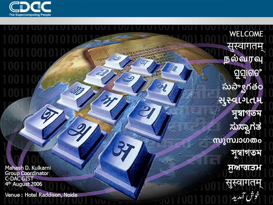 WELCOME Mahesh D. Kulkarni Group Coordinator C-DAC GIST