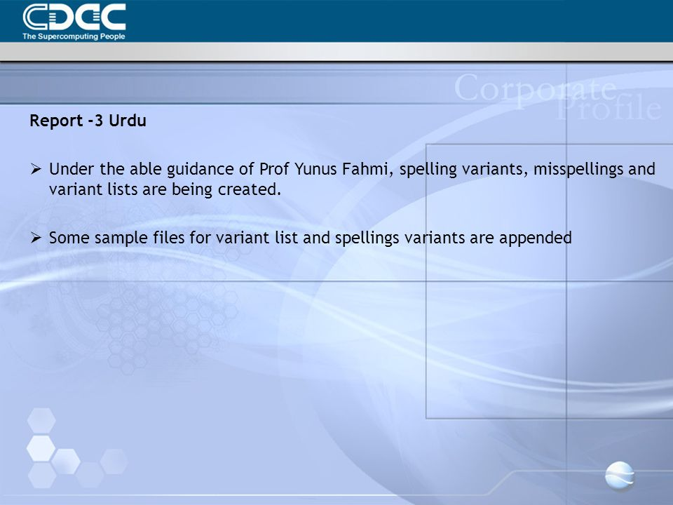 Report -3 Urdu Under the able guidance of Prof Yunus Fahmi, spelling variants, misspellings and variant lists are being created.