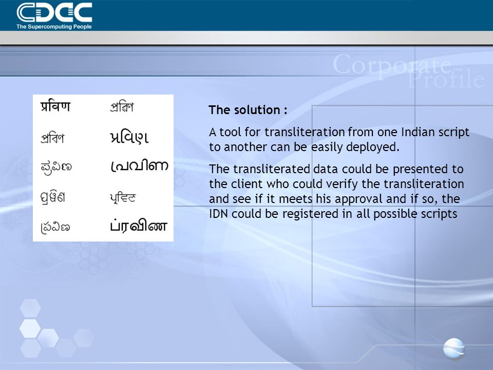 The solution : A tool for transliteration from one Indian script to another can be easily deployed.