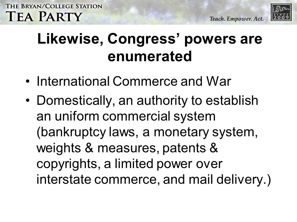 Likewise, Congress' powers are enumerated