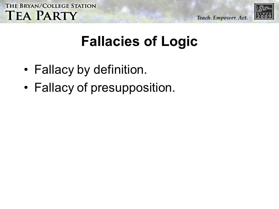 Fallacies of Logic Fallacy by definition. Fallacy of presupposition.