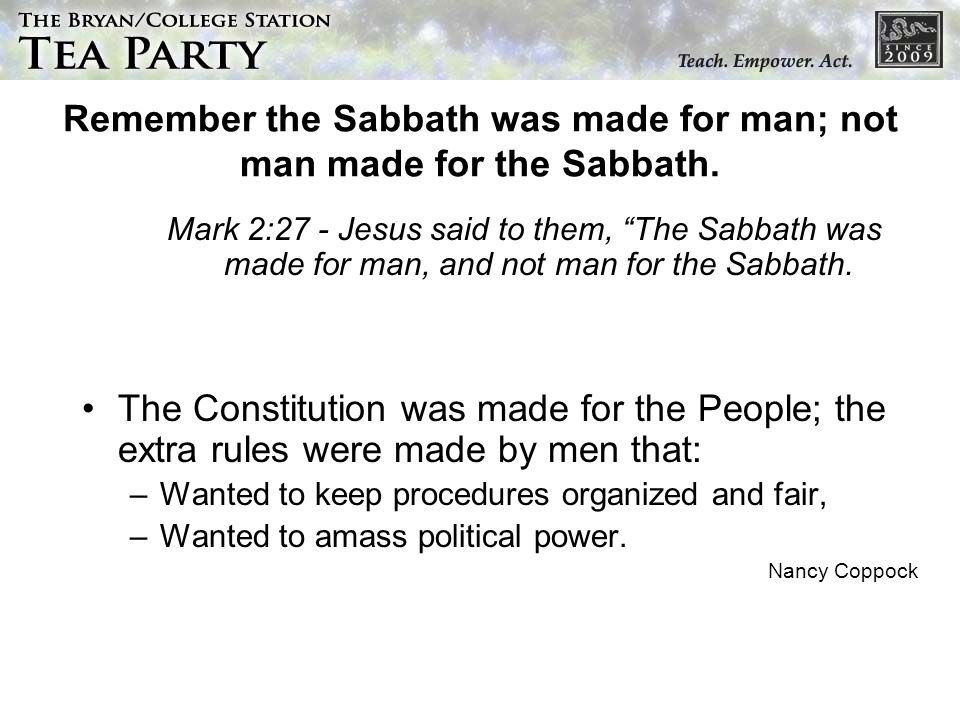 Remember the Sabbath was made for man; not man made for the Sabbath.