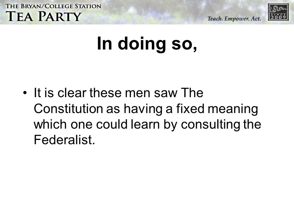 In doing so, It is clear these men saw The Constitution as having a fixed meaning which one could learn by consulting the Federalist.