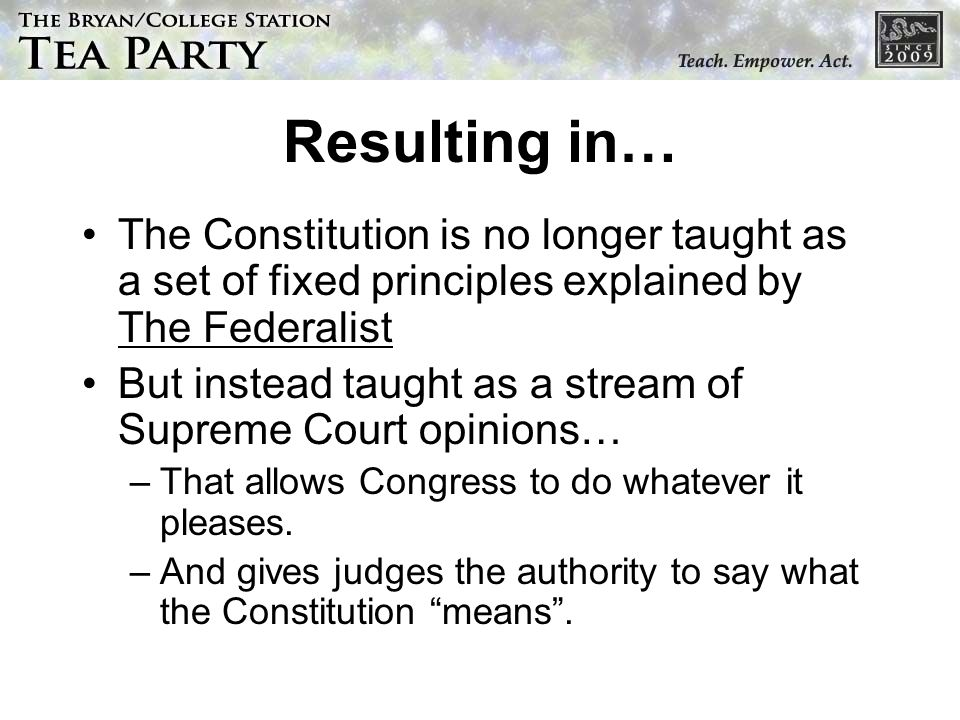 Resulting in… The Constitution is no longer taught as a set of fixed principles explained by The Federalist.
