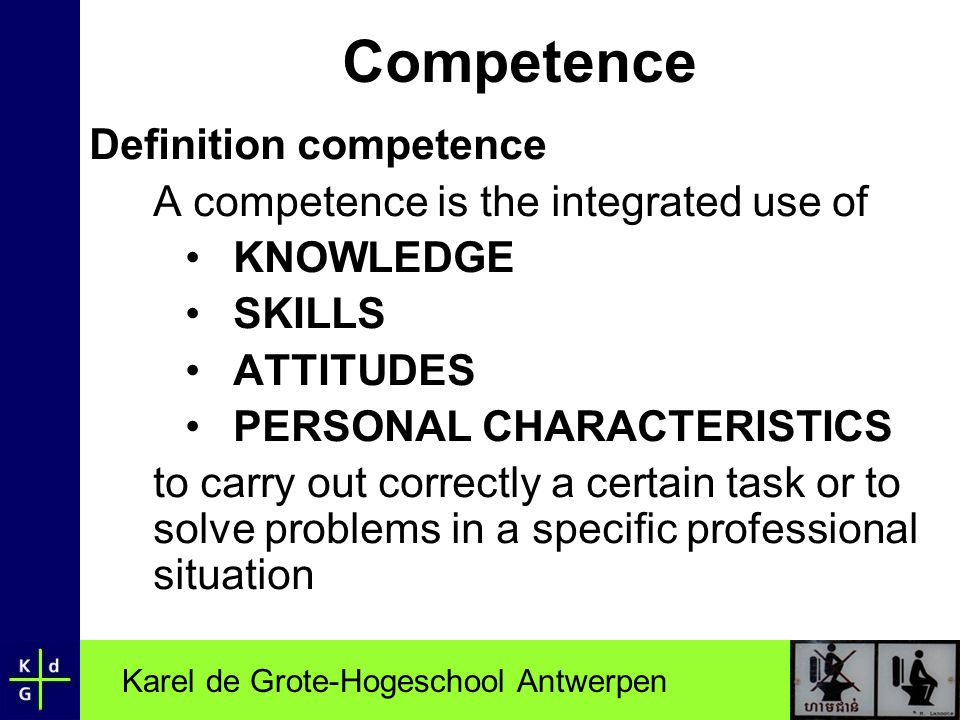 Competence Definition competence A competence is the integrated use of