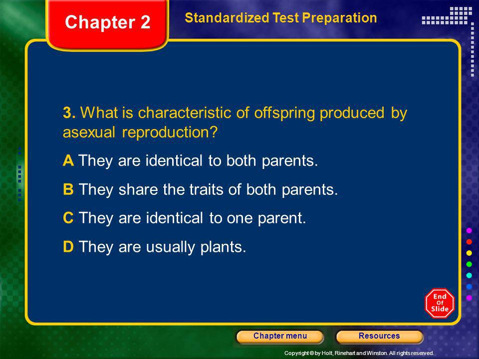 Chapter 2 Standardized Test Preparation. 3. What is characteristic of offspring produced by asexual reproduction
