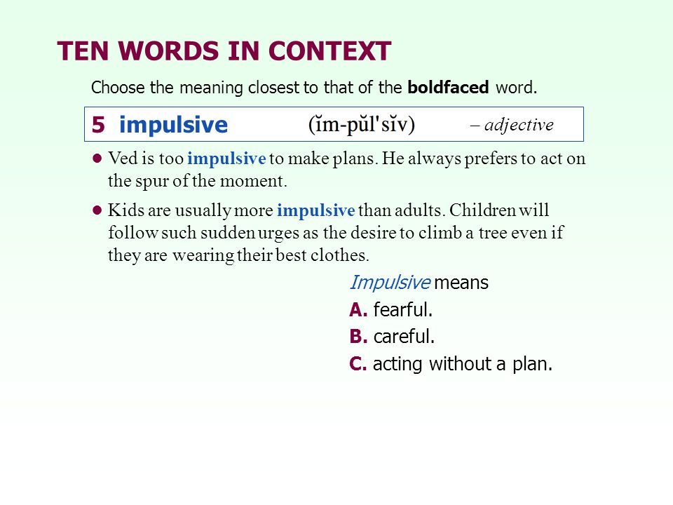TEN WORDS IN CONTEXT 5 impulsive – adjective