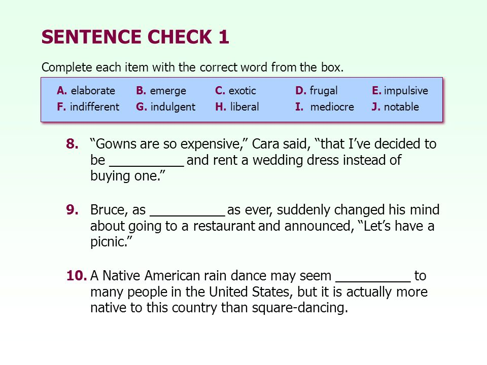 SENTENCE CHECK 1 Complete each item with the correct word from the box. A. elaborate B. emerge C. exotic.