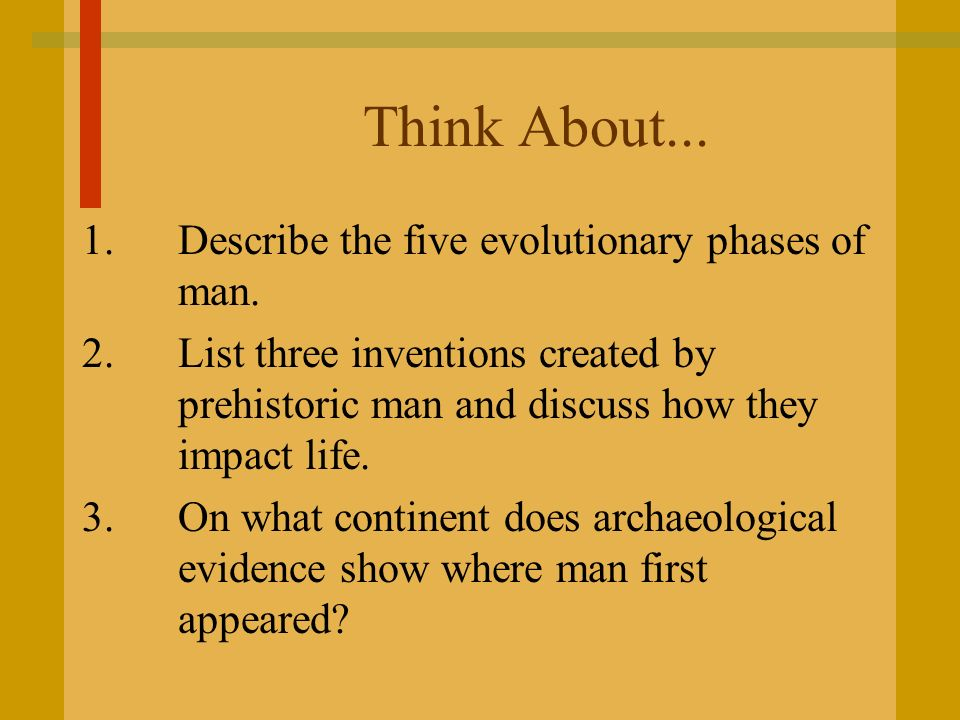 Think About... 1. Describe the five evolutionary phases of man.