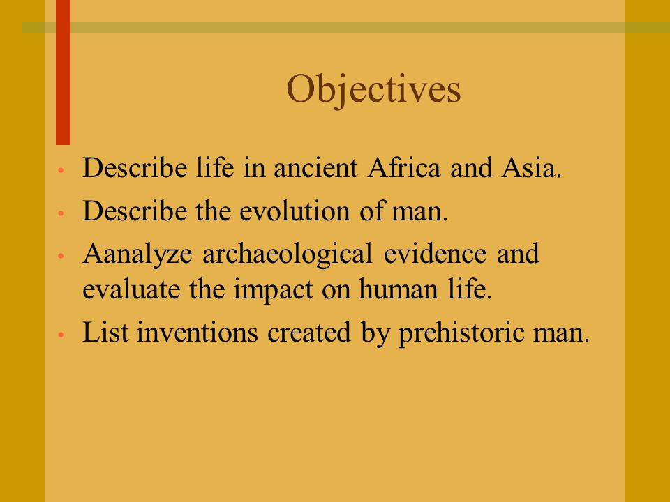 Objectives Describe life in ancient Africa and Asia.