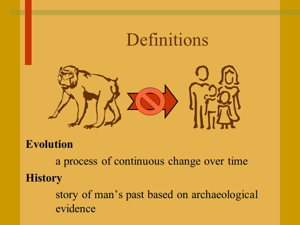 Definitions Evolution a process of continuous change over time History