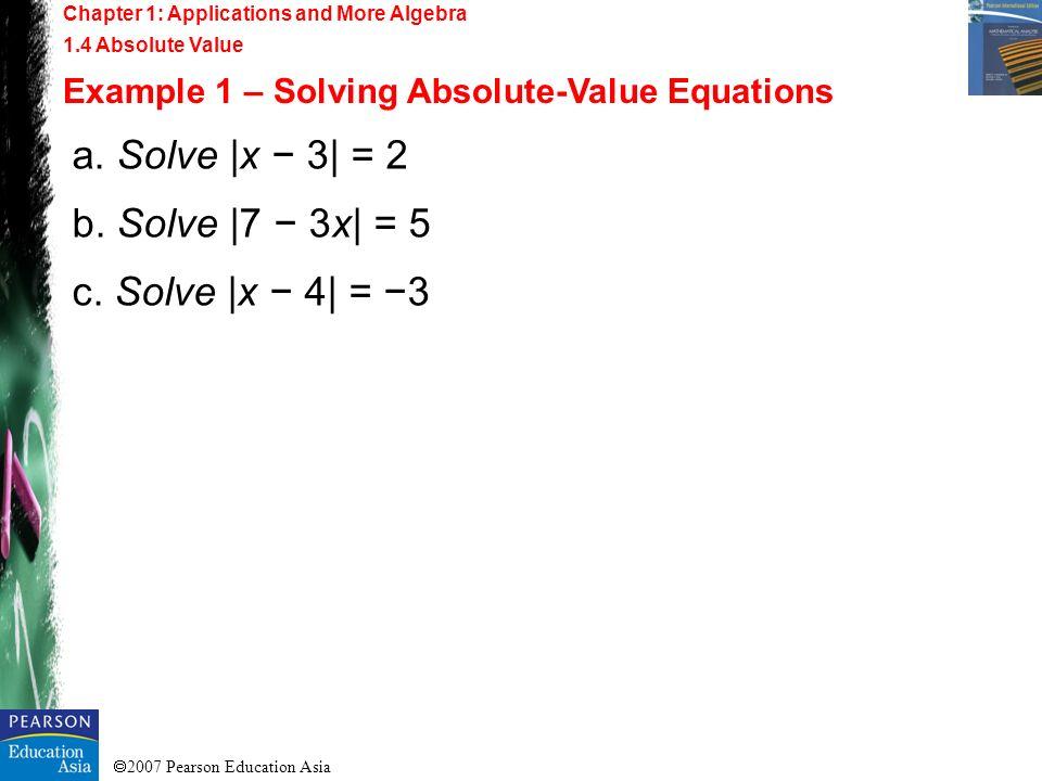 a. Solve  x − 3  = 2 b. Solve  7 − 3x  = 5 c. Solve  x − 4  = −3
