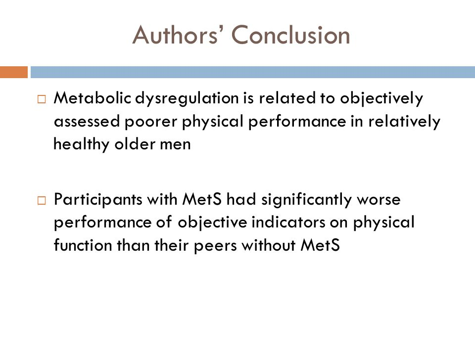 Authors' Conclusion Metabolic dysregulation is related to objectively assessed poorer physical performance in relatively healthy older men.