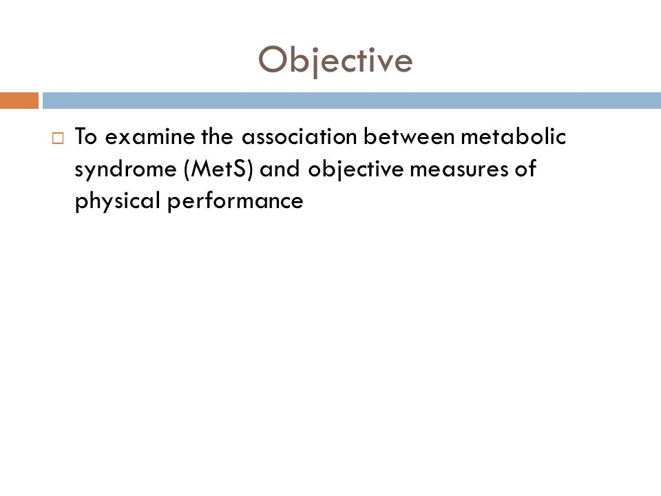 Objective To examine the association between metabolic syndrome (MetS) and objective measures of physical performance.