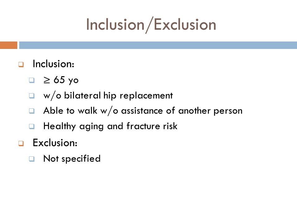 Inclusion/Exclusion Inclusion: Exclusion: ≥ 65 yo