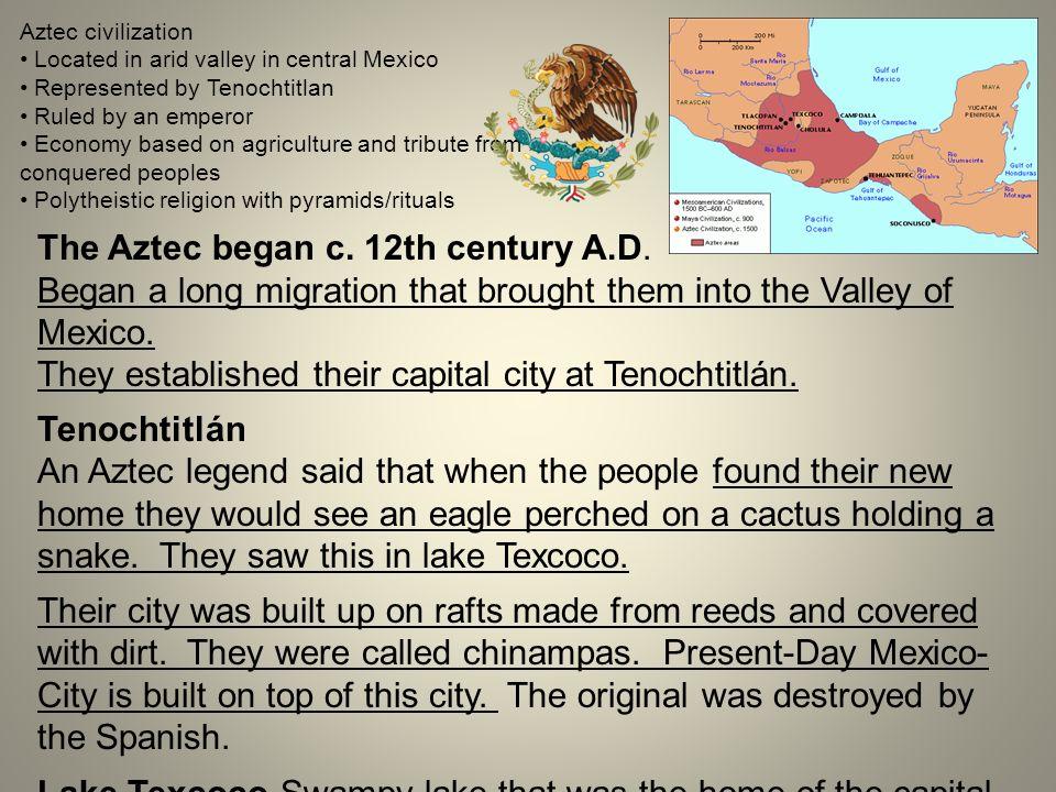 The Aztec began c. 12th century A.D.
