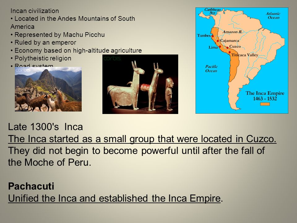 Unified the Inca and established the Inca Empire.