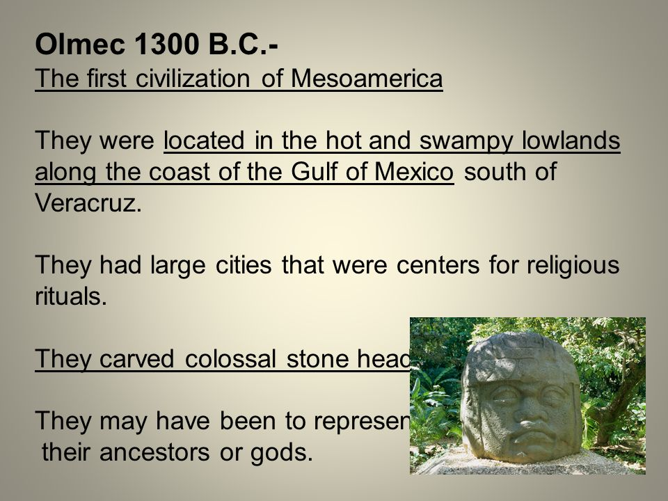 Olmec 1300 B.C.- The first civilization of Mesoamerica
