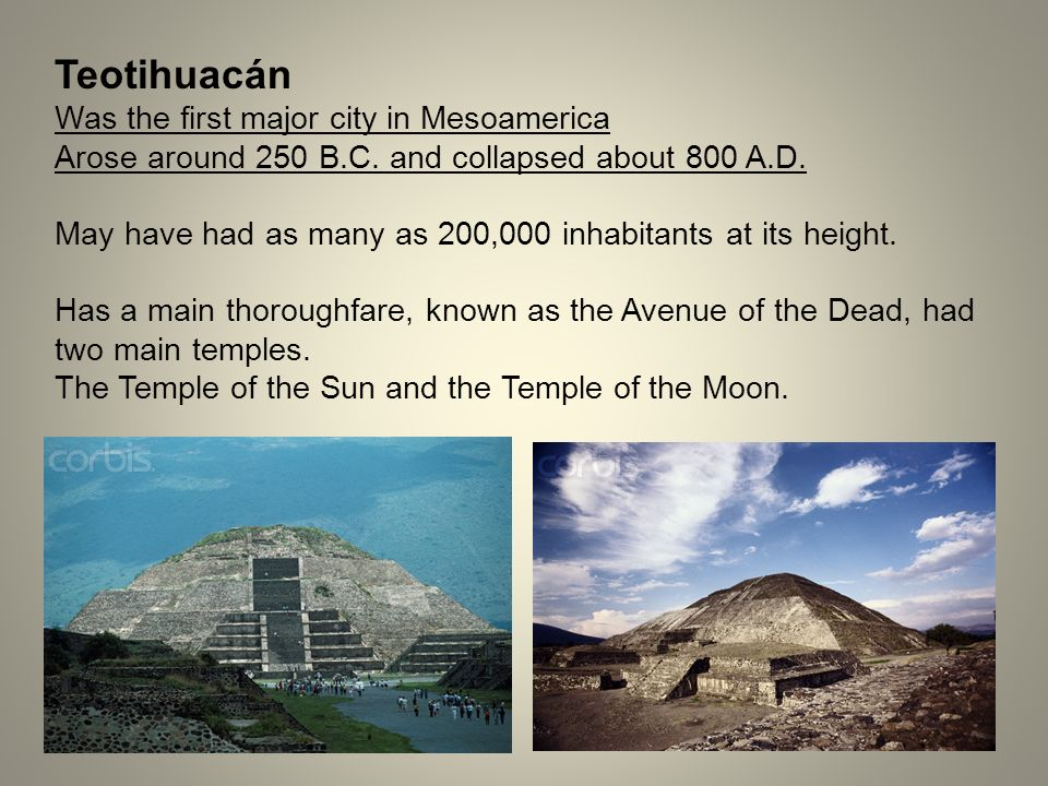 Teotihuacán Was the first major city in Mesoamerica