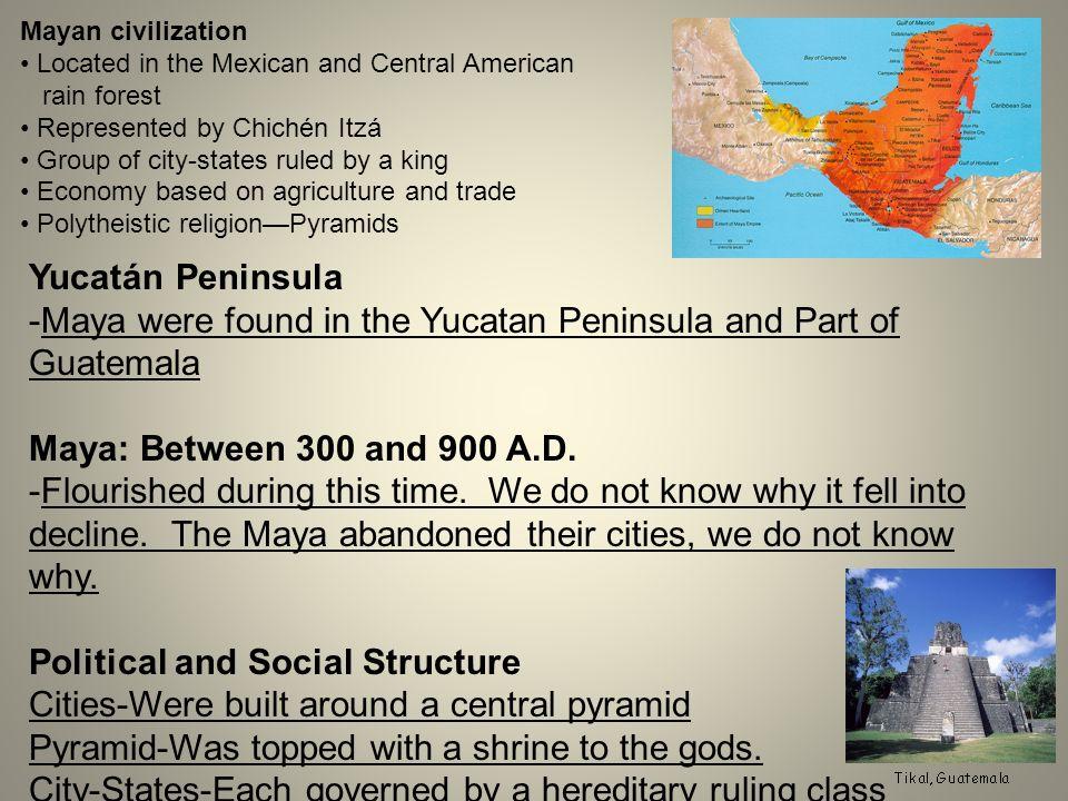 -Maya were found in the Yucatan Peninsula and Part of Guatemala