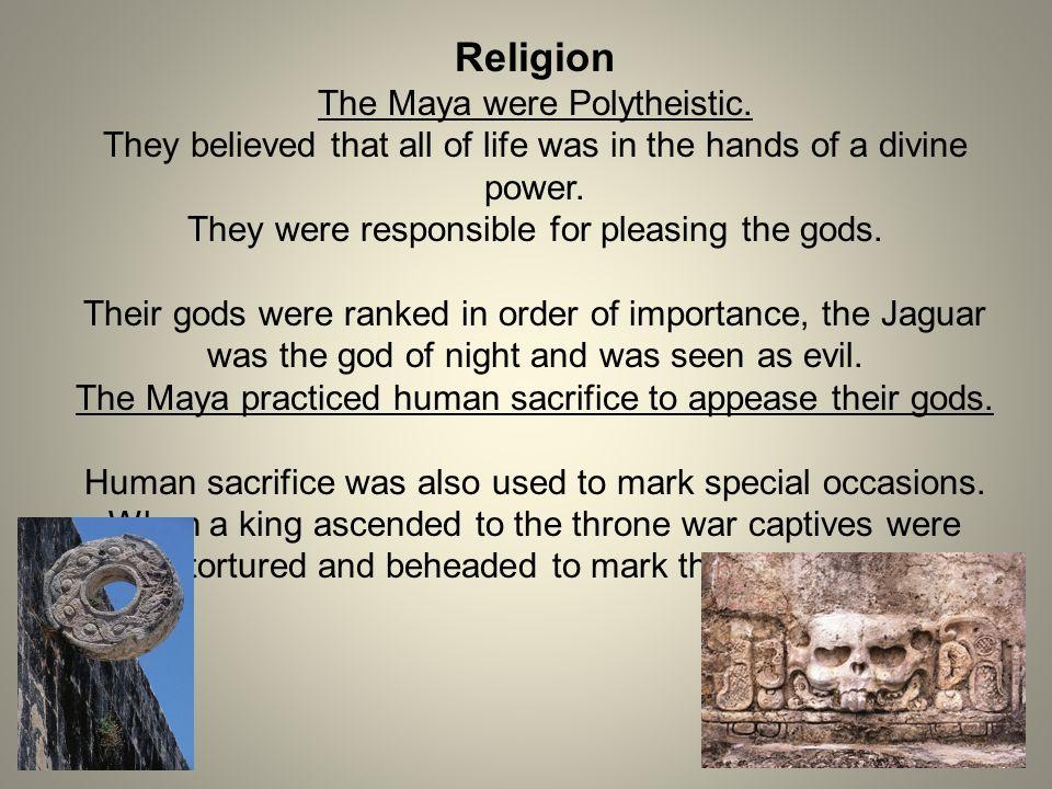 Religion The Maya were Polytheistic.