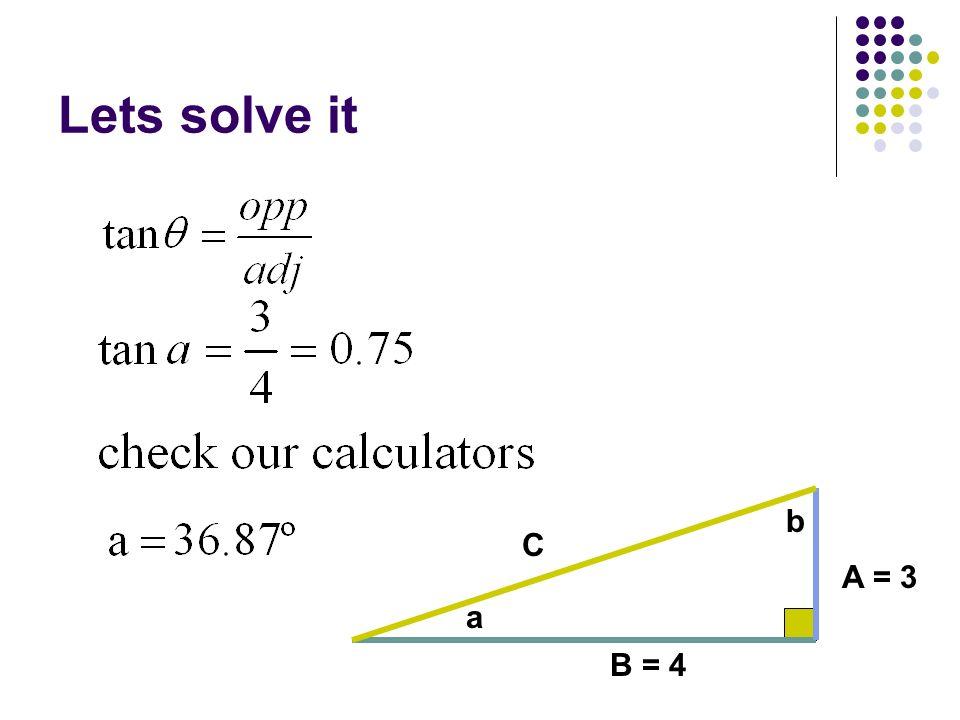Lets solve it b C A = 3 a B = 4
