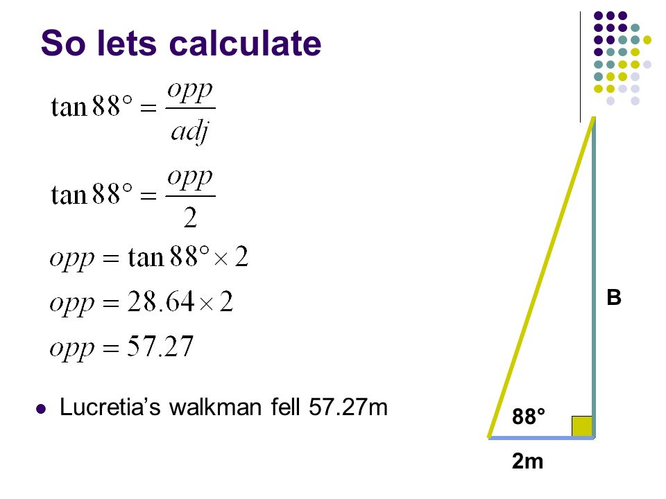 So lets calculate B Lucretia's walkman fell 57.27m 88° 2m