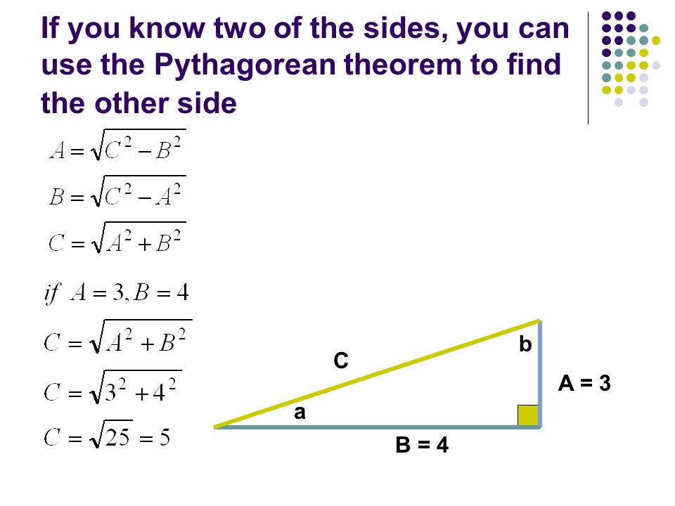 If you know two of the sides, you can use the Pythagorean theorem to find the other side
