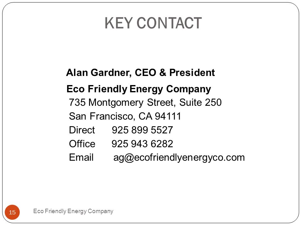 KEY CONTACT Alan Gardner, CEO & President Eco Friendly Energy Company
