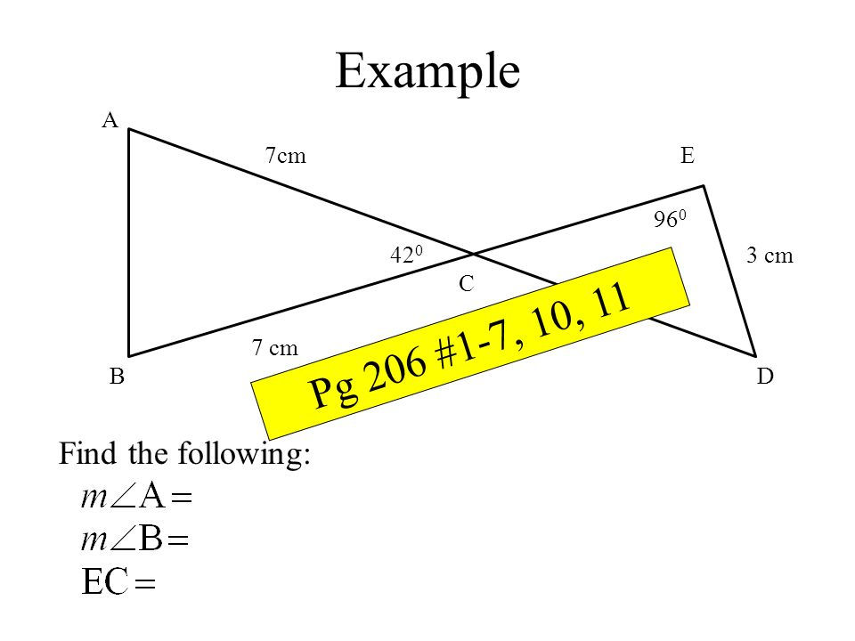 Example Pg 206 #1-7, 10, 11 Find the following: A 7cm E cm C