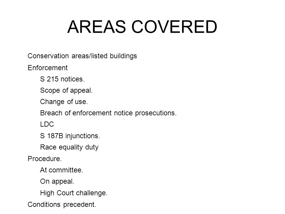 AREAS COVERED Conservation areas/listed buildings Enforcement