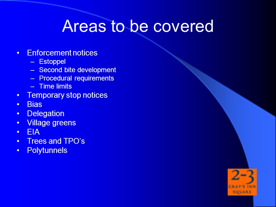 Areas to be covered Enforcement notices Temporary stop notices Bias