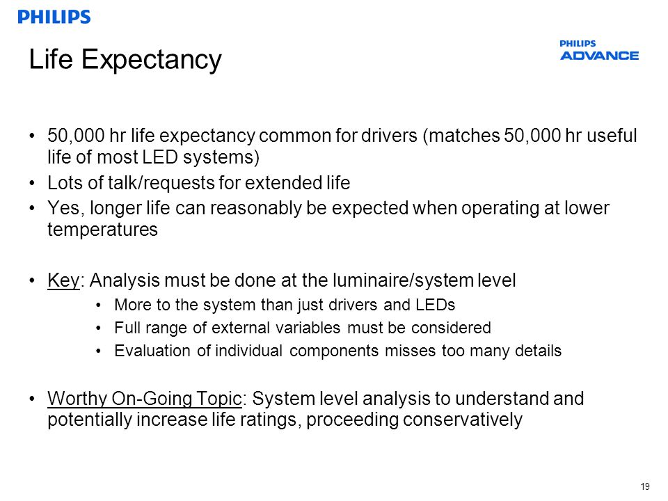 Life Expectancy 50,000 hr life expectancy common for drivers (matches 50,000 hr useful life of most LED systems)