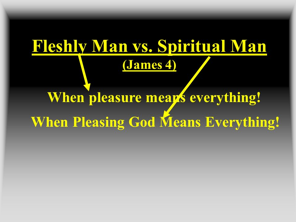 Fleshly Man vs. Spiritual Man (James 4)