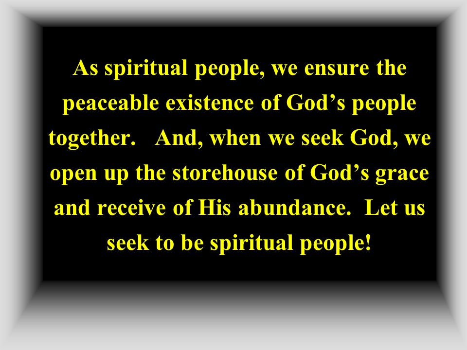 As spiritual people, we ensure the peaceable existence of God's people together.
