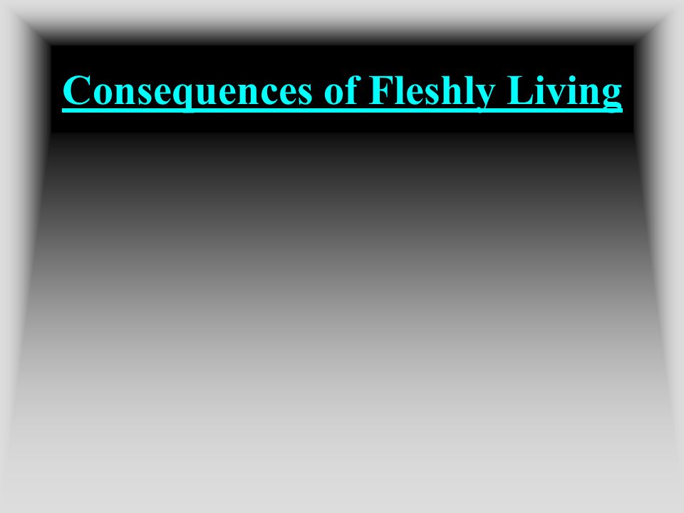 Consequences of Fleshly Living