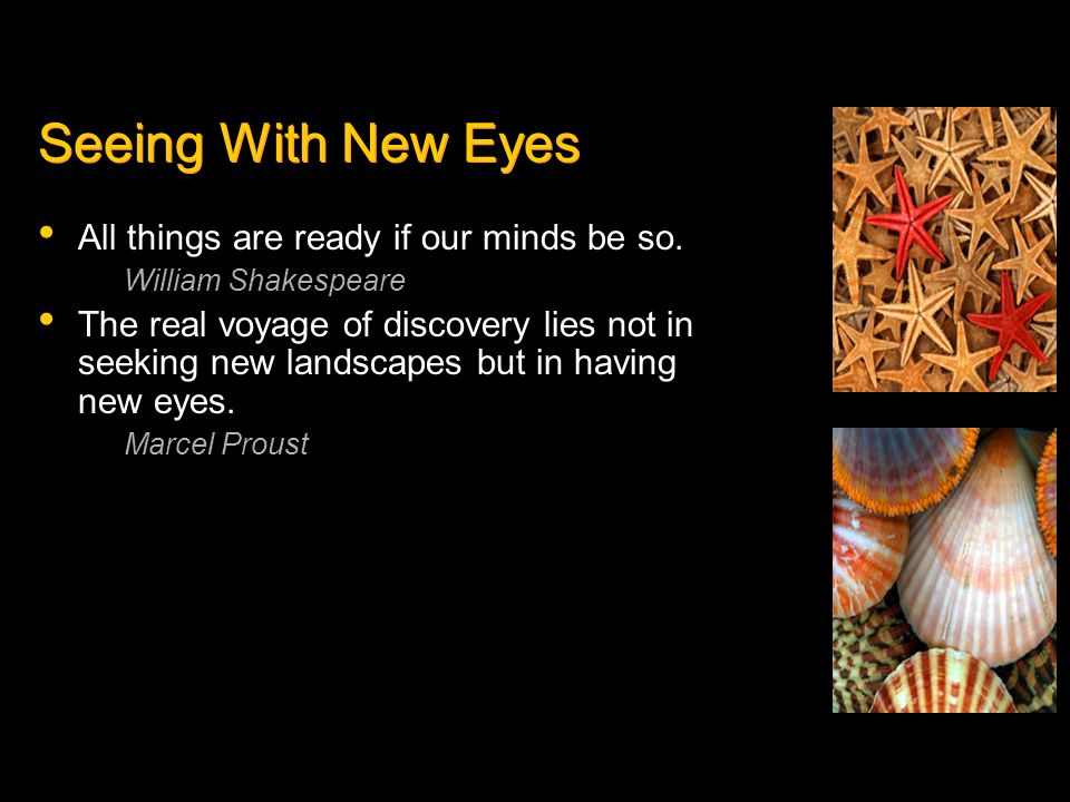 Seeing With New Eyes All things are ready if our minds be so.