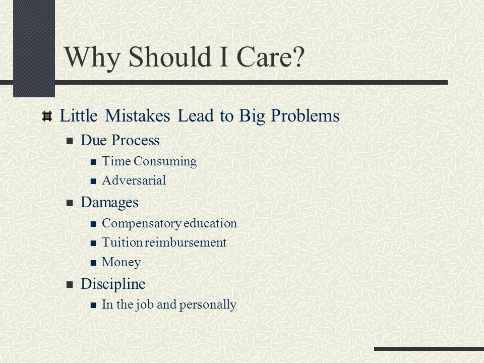 Why Should I Care Little Mistakes Lead to Big Problems Due Process