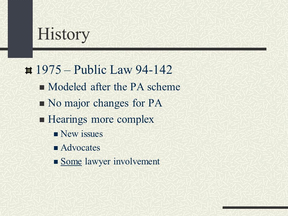 History 1975 – Public Law 94-142 Modeled after the PA scheme