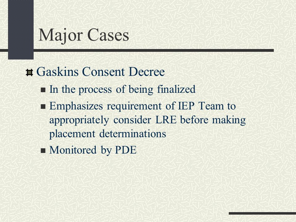 Major Cases Gaskins Consent Decree In the process of being finalized