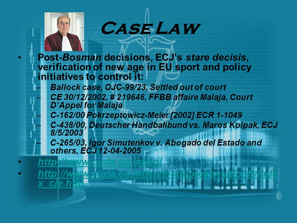 Case Law Post-Bosman decisions, ECJ's stare decisis, verification of new age in EU sport and policy initiatives to control it: