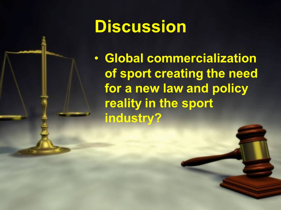 Discussion Global commercialization of sport creating the need for a new law and policy reality in the sport industry
